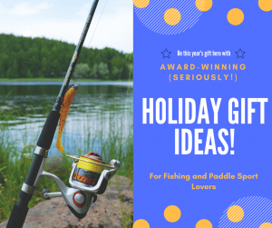 Award winning holiday gift ideas for fishing and paddle sport lovers