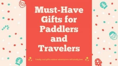 9 Totally Cool, Must-Have Gifts for All Paddlers and Outdoor Adventurers